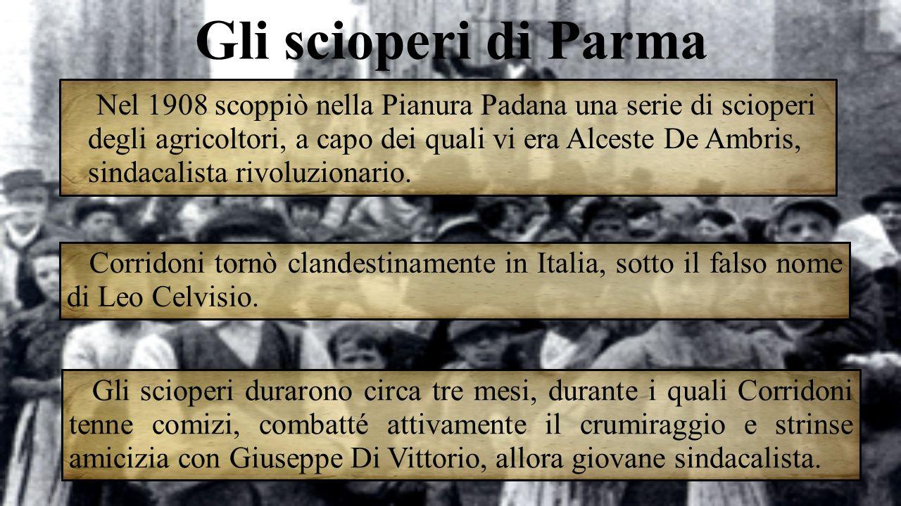 Gli scioperi di Parma Corridoni tornò clandestinamente in Italia, sotto il falso nome di Leo Celvisio. Gli scioperi durarono circa tre mesi, durante i