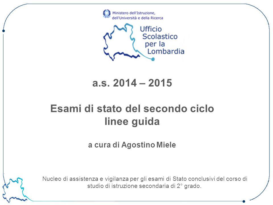 a.s. 2014 – 2015 Esami di stato del secondo ciclo linee guida a cura di Agostino Miele Nucleo di assistenza e vigilanza per gli esami di Stato conclus
