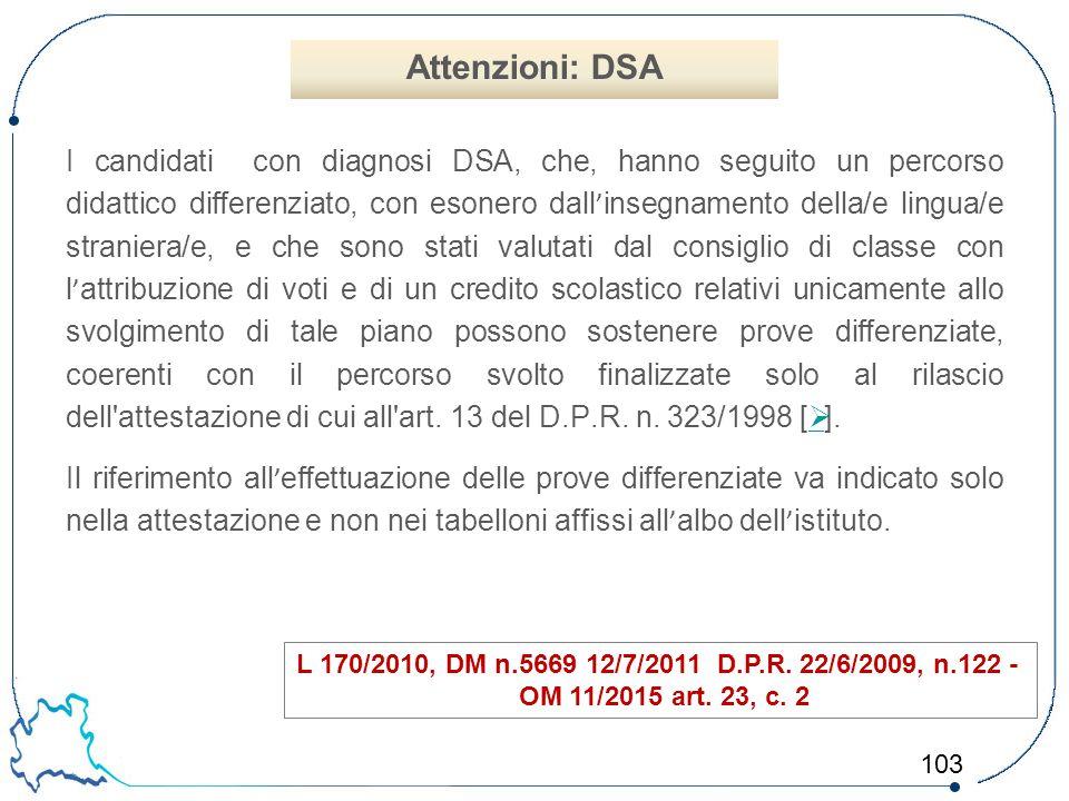 103 I candidati con diagnosi DSA, che, hanno seguito un percorso didattico differenziato, con esonero dall ' insegnamento della/e lingua/e straniera/e