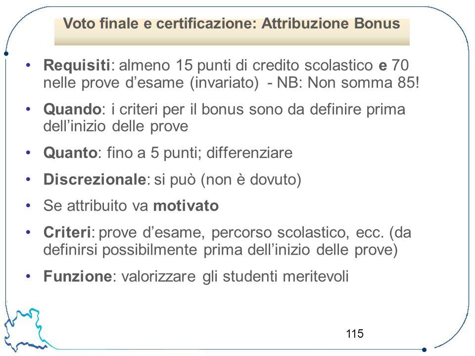 115 Requisiti: almeno 15 punti di credito scolastico e 70 nelle prove d'esame (invariato) - NB: Non somma 85! Quando: i criteri per il bonus sono da d