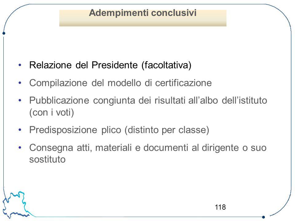 118 Relazione del Presidente (facoltativa) Compilazione del modello di certificazione Pubblicazione congiunta dei risultati all'albo dell'istituto (co