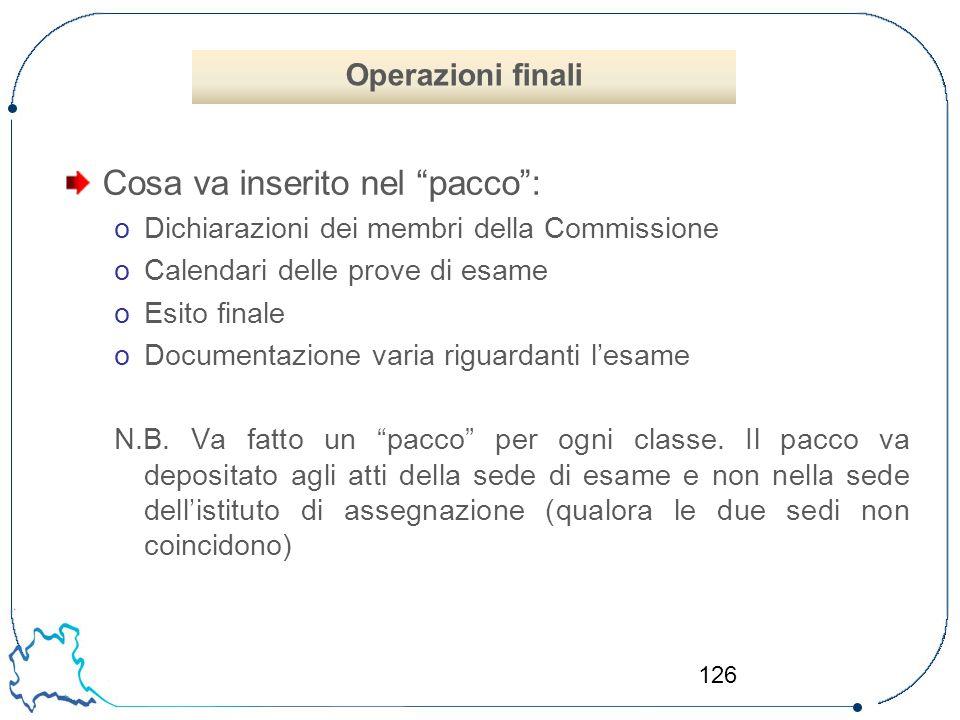 """126 Cosa va inserito nel """"pacco"""": oDichiarazioni dei membri della Commissione oCalendari delle prove di esame oEsito finale oDocumentazione varia rigu"""