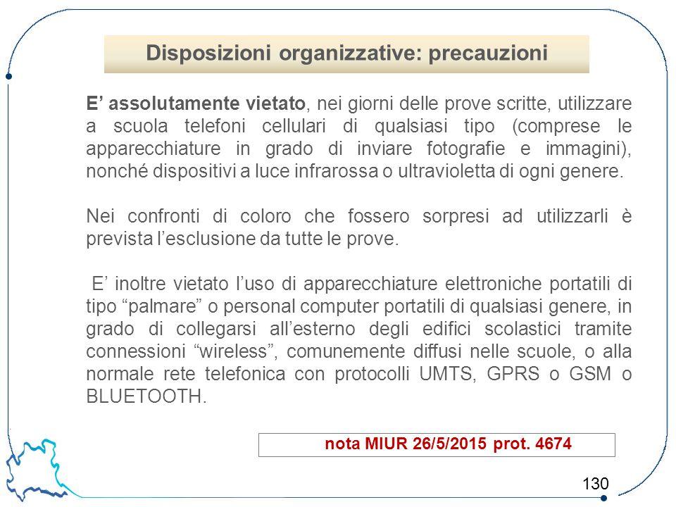 130 nota MIUR 26/5/2015 prot. 4674 E' assolutamente vietato, nei giorni delle prove scritte, utilizzare a scuola telefoni cellulari di qualsiasi tipo