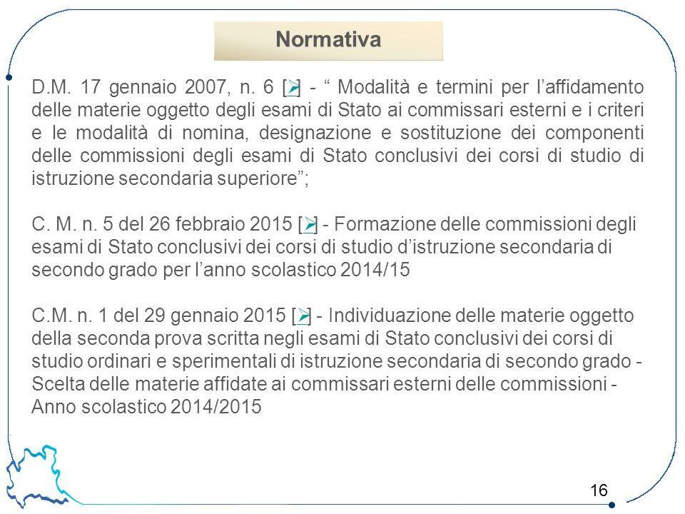 """16 D.M. 17 gennaio 2007, n. 6 [  ] - """" Modalità e termini per l'affidamento delle materie oggetto degli esami di Stato ai commissari esterni e i crit"""