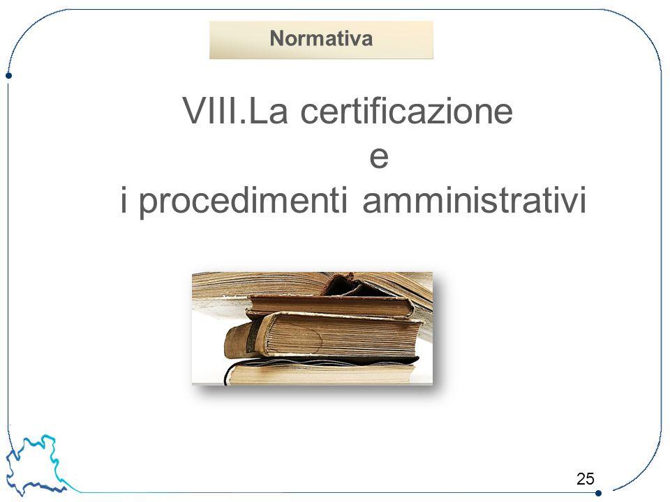 25 VIII.La certificazione e i procedimenti amministrativi Normativa