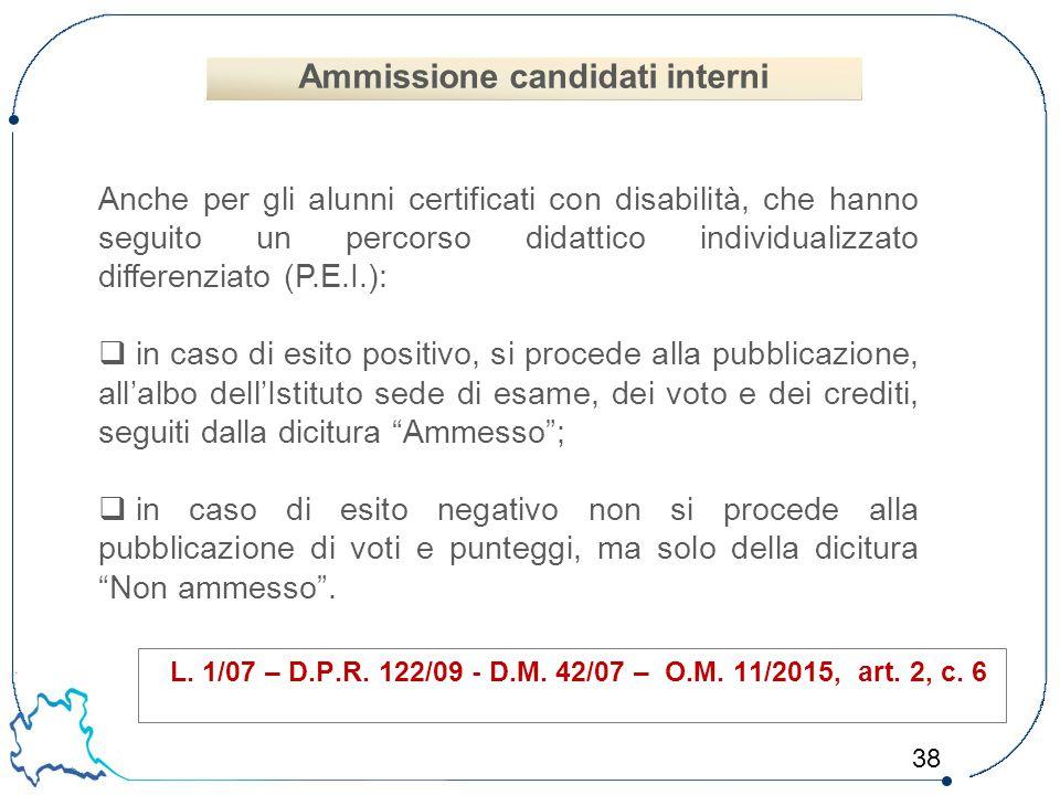 38 L. 1/07 – D.P.R. 122/09 - D.M. 42/07 – O.M. 11/2015, art. 2, c. 6 Anche per gli alunni certificati con disabilità, che hanno seguito un percorso di