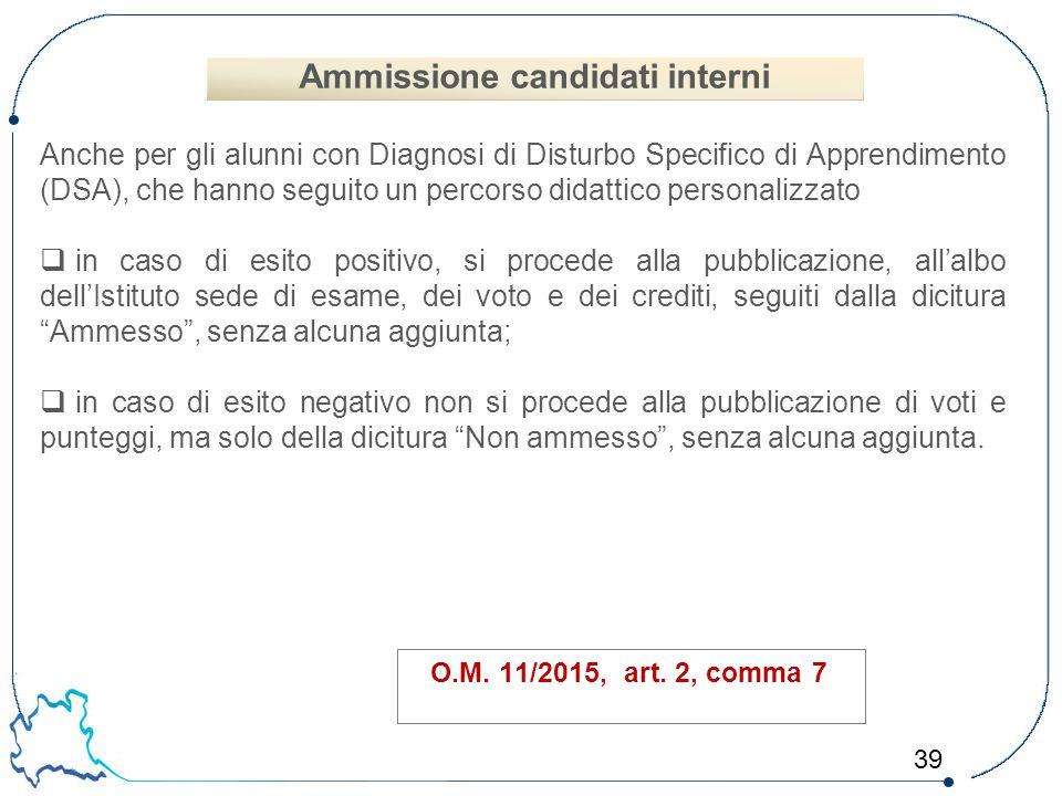 39 O.M. 11/2015, art. 2, comma 7 Anche per gli alunni con Diagnosi di Disturbo Specifico di Apprendimento (DSA), che hanno seguito un percorso didatti