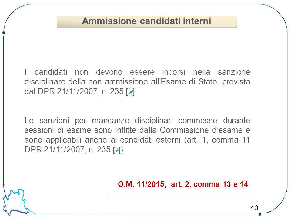 40 O.M. 11/2015, art. 2, comma 13 e 14 I candidati non devono essere incorsi nella sanzione disciplinare della non ammissione all'Esame di Stato, prev