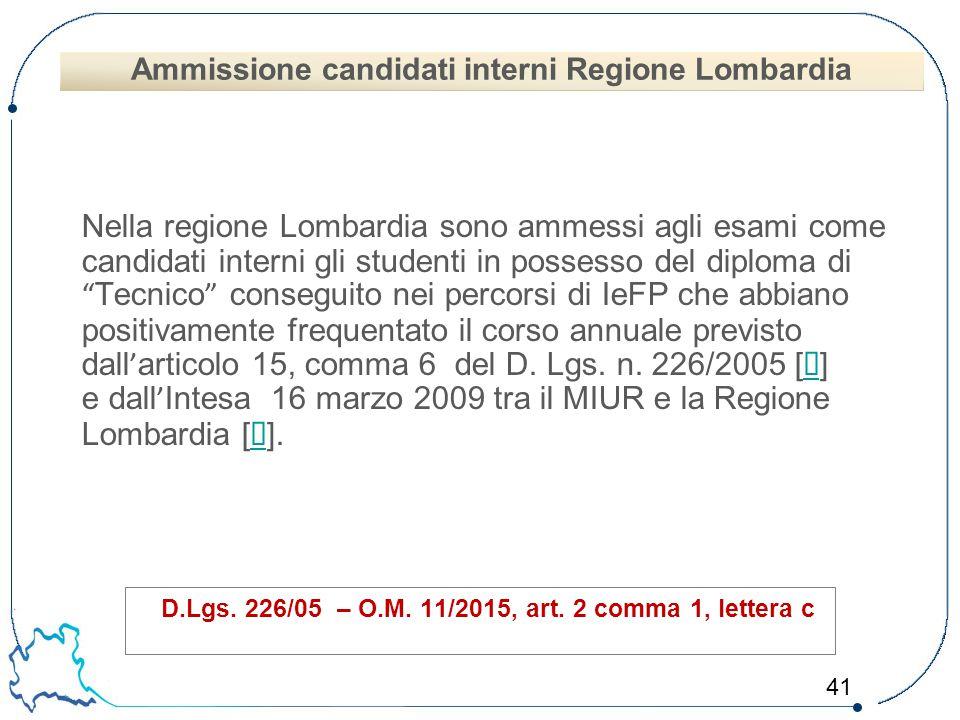 """41 Nella regione Lombardia sono ammessi agli esami come candidati interni gli studenti in possesso del diploma di """" Tecnico """" conseguito nei percorsi"""