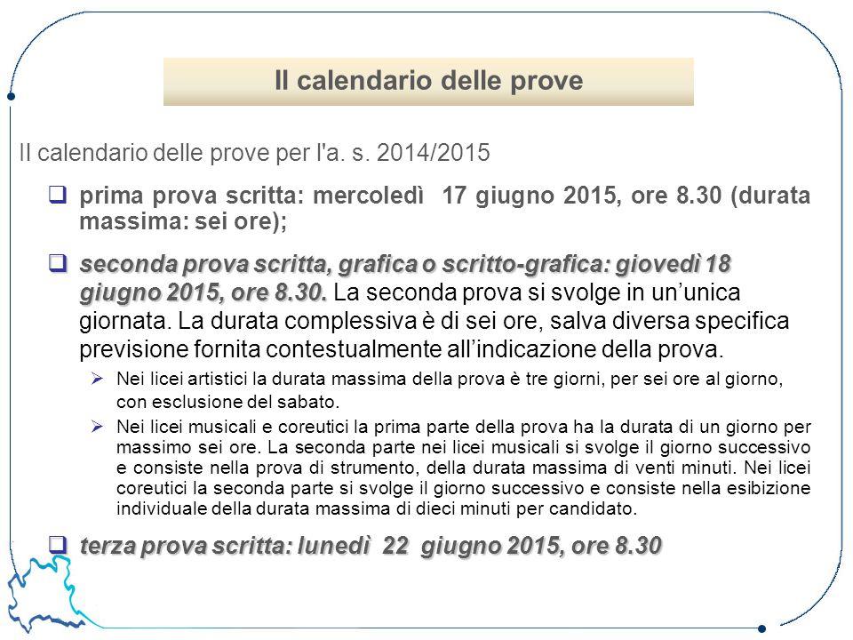 Il calendario delle prove per l'a. s. 2014/2015  prima prova scritta: mercoledì 17 giugno 2015, ore 8.30 (durata massima: sei ore);  seconda prova s