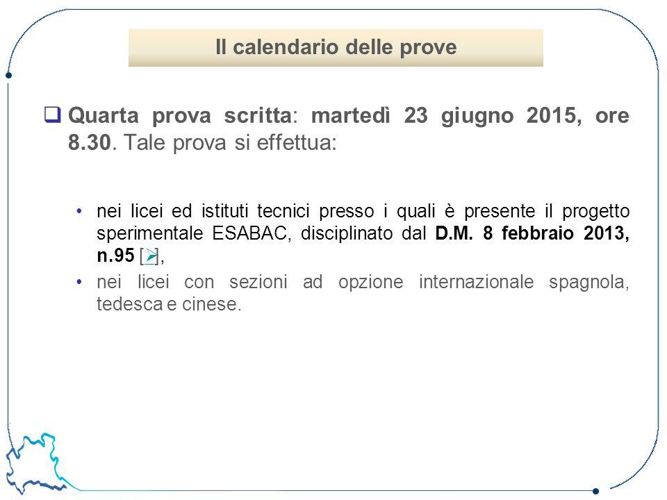  Quarta prova scritta: martedì 23 giugno 2015, ore 8.30. Tale prova si effettua: nei licei ed istituti tecnici presso i quali è presente il progetto