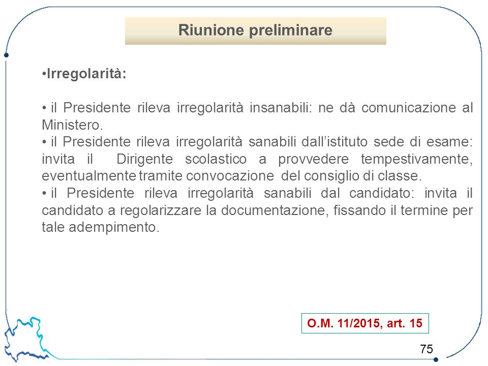 75 O.M. 11/2015, art. 15 Irregolarità: il Presidente rileva irregolarità insanabili: ne dà comunicazione al Ministero. il Presidente rileva irregolari