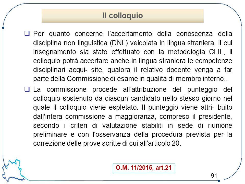 91  Per quanto concerne l'accertamento della conoscenza della disciplina non linguistica (DNL) veicolata in lingua straniera, il cui insegnamento sia