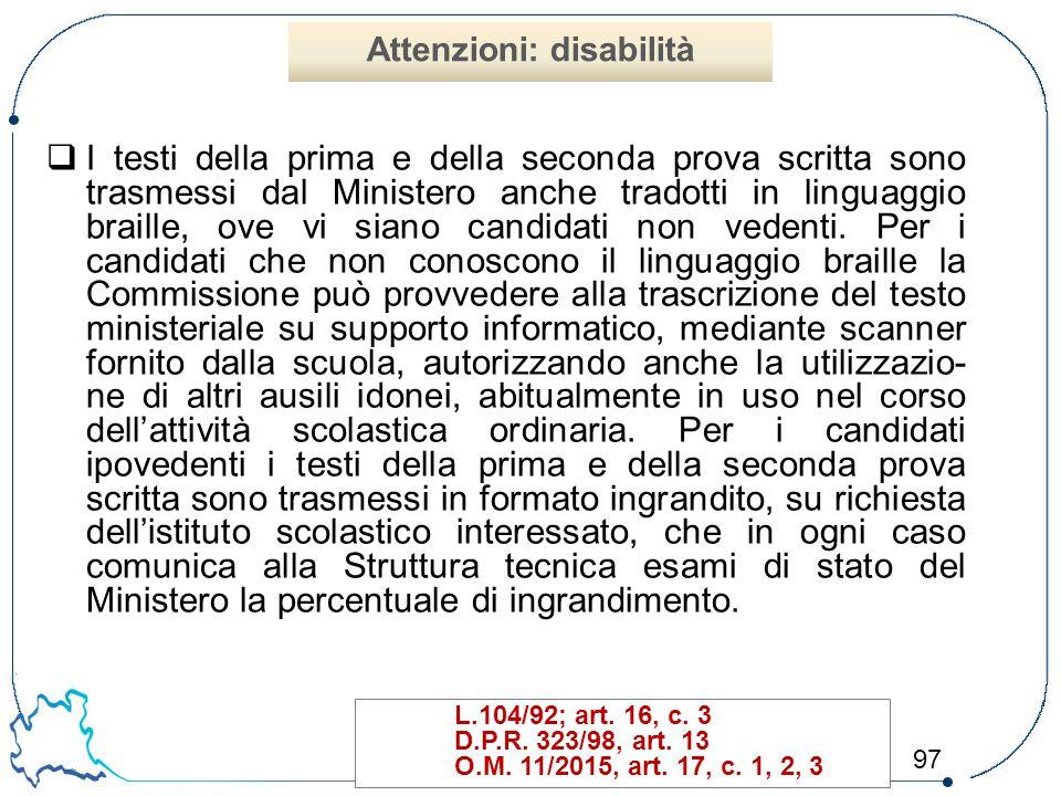 97  I testi della prima e della seconda prova scritta sono trasmessi dal Ministero anche tradotti in linguaggio braille, ove vi siano candidati non v