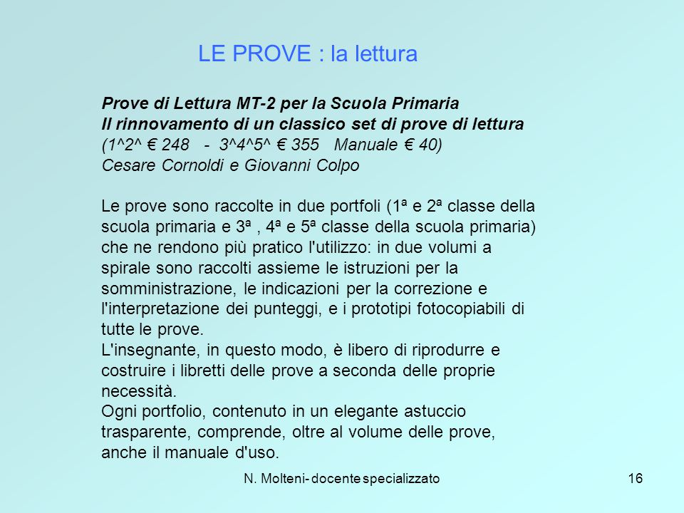N. Molteni- docente specializzato16 LE PROVE : la lettura Prove di Lettura MT-2 per la Scuola Primaria Il rinnovamento di un classico set di prove di