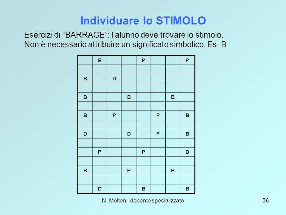 """N. Molteni- docente specializzato36 Individuare lo STIMOLO Esercizi di """"BARRAGE"""": l'alunno deve trovare lo stimolo. Non è necessario attribuire un sig"""