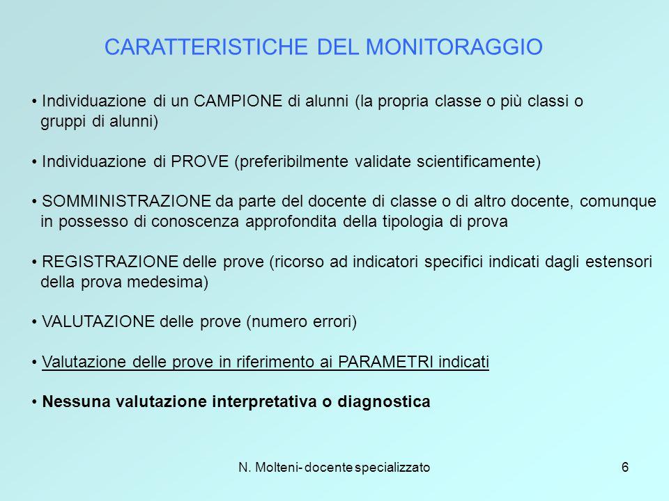N. Molteni- docente specializzato6 CARATTERISTICHE DEL MONITORAGGIO Individuazione di un CAMPIONE di alunni (la propria classe o più classi o gruppi d