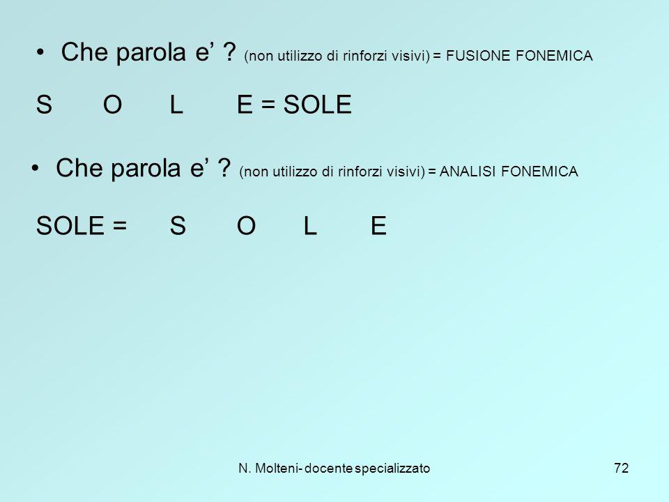 N. Molteni- docente specializzato72 Che parola e' ? (non utilizzo di rinforzi visivi) = FUSIONE FONEMICA SOLE = SOLE Che parola e' ? (non utilizzo di