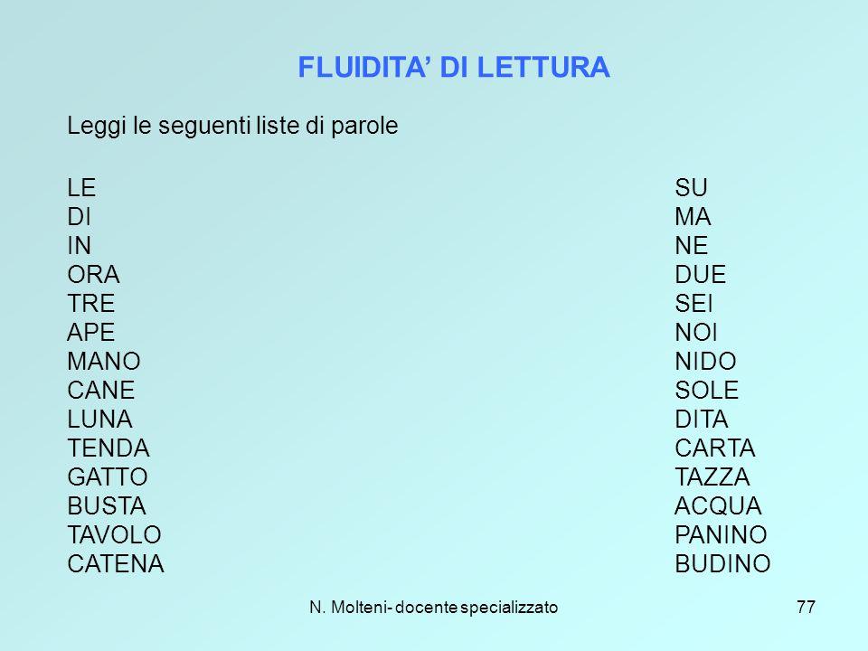 N. Molteni- docente specializzato77 FLUIDITA' DI LETTURA Leggi le seguenti liste di parole LESU DIMA INNE ORADUE TRESEI APENOI MANONIDO CANESOLE LUNAD