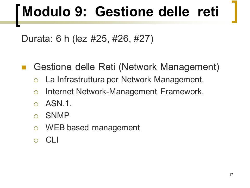17 Modulo 9: Gestione delle reti Durata: 6 h (lez #25, #26, #27) Gestione delle Reti (Network Management)  La Infrastruttura per Network Management.