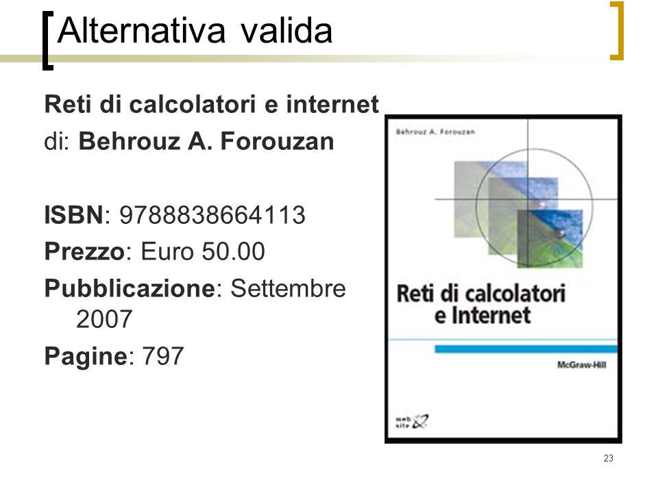 23 Alternativa valida Reti di calcolatori e internet di: Behrouz A.