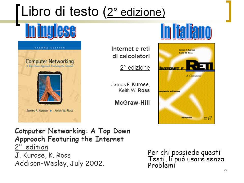 27 Libro di testo ( 2° edizione) Internet e reti di calcolatori 2° edizione James F.