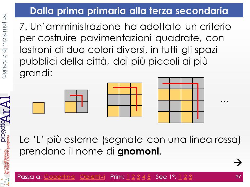 7. Un'amministrazione ha adottato un criterio per costruire pavimentazioni quadrate, con lastroni di due colori diversi, in tutti gli spazi pubblici d
