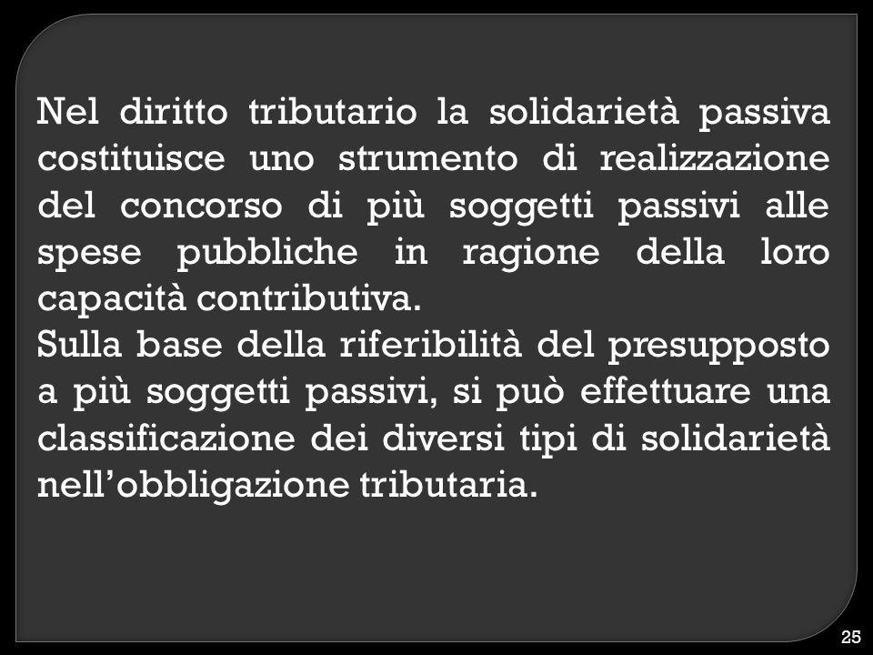 Nel diritto tributario la solidarietà passiva costituisce uno strumento di realizzazione del concorso di più soggetti passivi alle spese pubbliche in