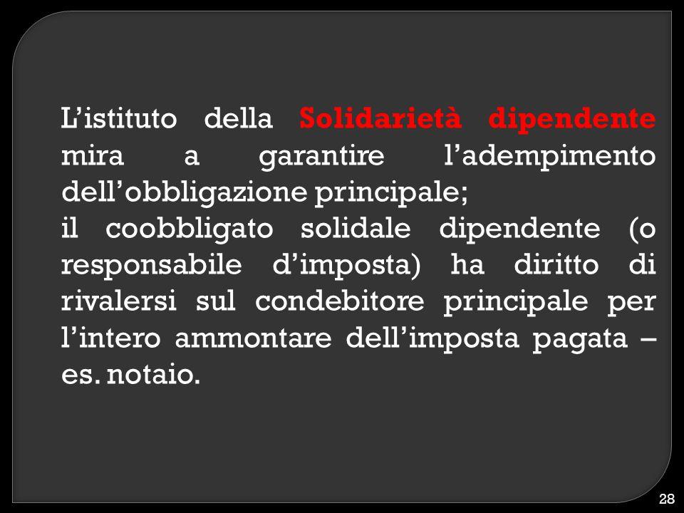 L'istituto della Solidarietà dipendente mira a garantire l'adempimento dell'obbligazione principale; il coobbligato solidale dipendente (o responsabil