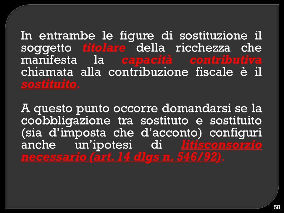 In entrambe le figure di sostituzione il soggetto titolare della ricchezza che manifesta la capacità contributiva chiamata alla contribuzione fiscale