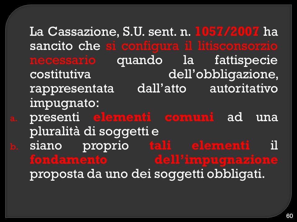 La Cassazione, S.U. sent. n. 1057/2007 ha sancito che si configura il litisconsorzio necessario quando la fattispecie costitutiva dell'obbligazione, r