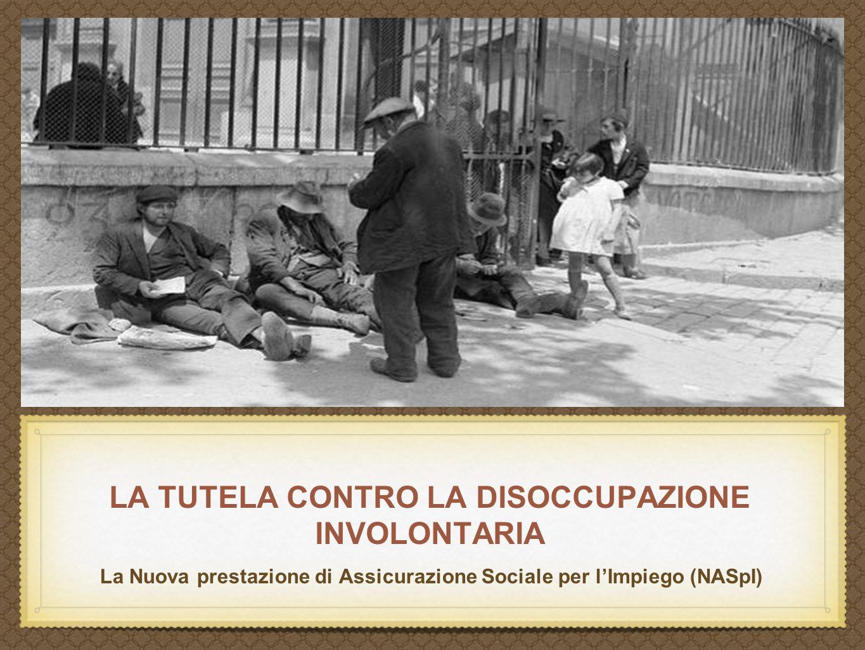 LA TUTELA CONTRO LA DISOCCUPAZIONE INVOLONTARIA La Nuova prestazione di Assicurazione Sociale per l'Impiego (NASpI)
