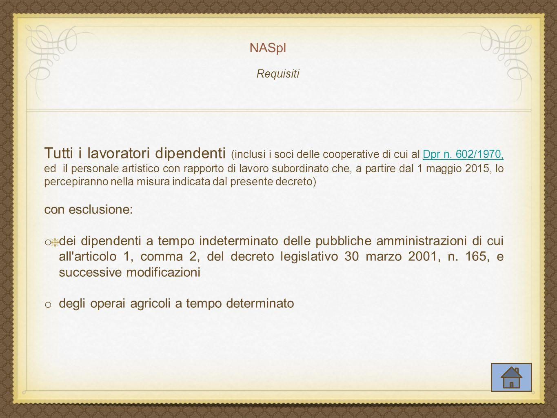NASpI Lavoratori che abbiano perduto l'occupazione involontariamente e che presentino i seguenti requisiti: a)Siano in stato di disoccupazione (Dlgs n.