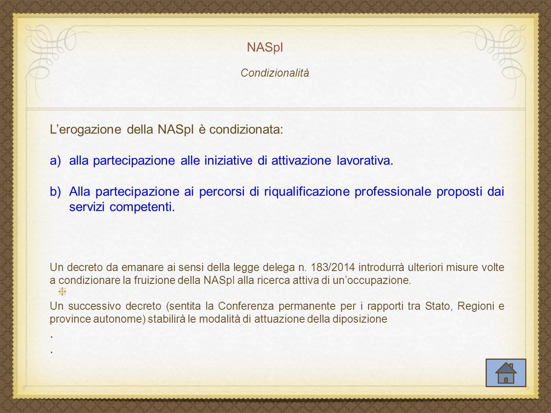 NASpI L'erogazione della NASpI è condizionata: a)alla partecipazione alle iniziative di attivazione lavorativa.