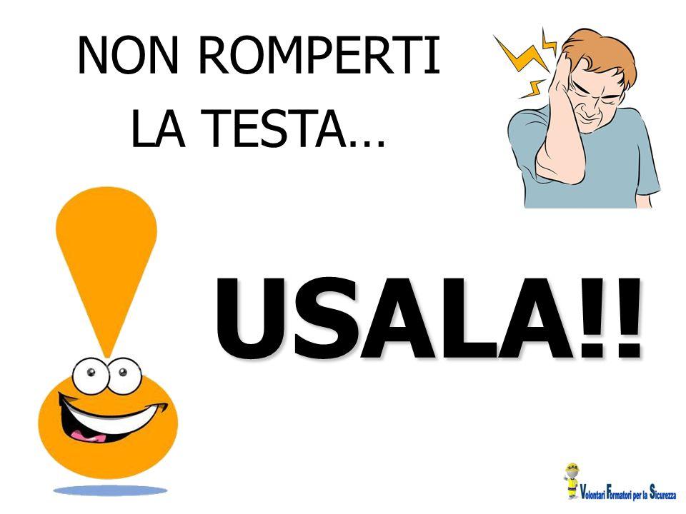 NON ROMPERTI LA TESTA… USALA!!