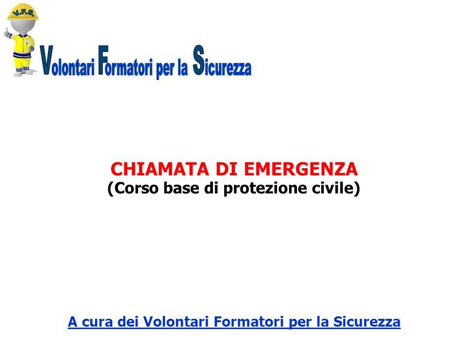 CHIAMATA DI EMERGENZA (Corso base di protezione civile) A cura dei Volontari Formatori per la Sicurezza