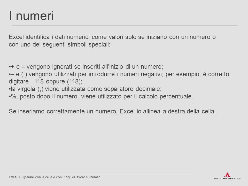 Testo Excel > Operare con le celle e con i fogli di lavoro > Testo Anche le stringhe di testo possono essere digitate direttamente nelle celle, come i valori numerici.