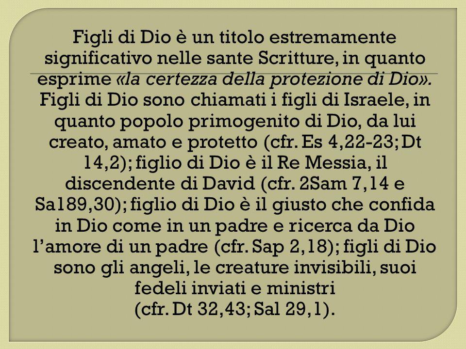 Figli di Dio è un titolo estremamente significativo nelle sante Scritture, in quanto esprime «la certezza della protezione di Dio». Figli di Dio sono