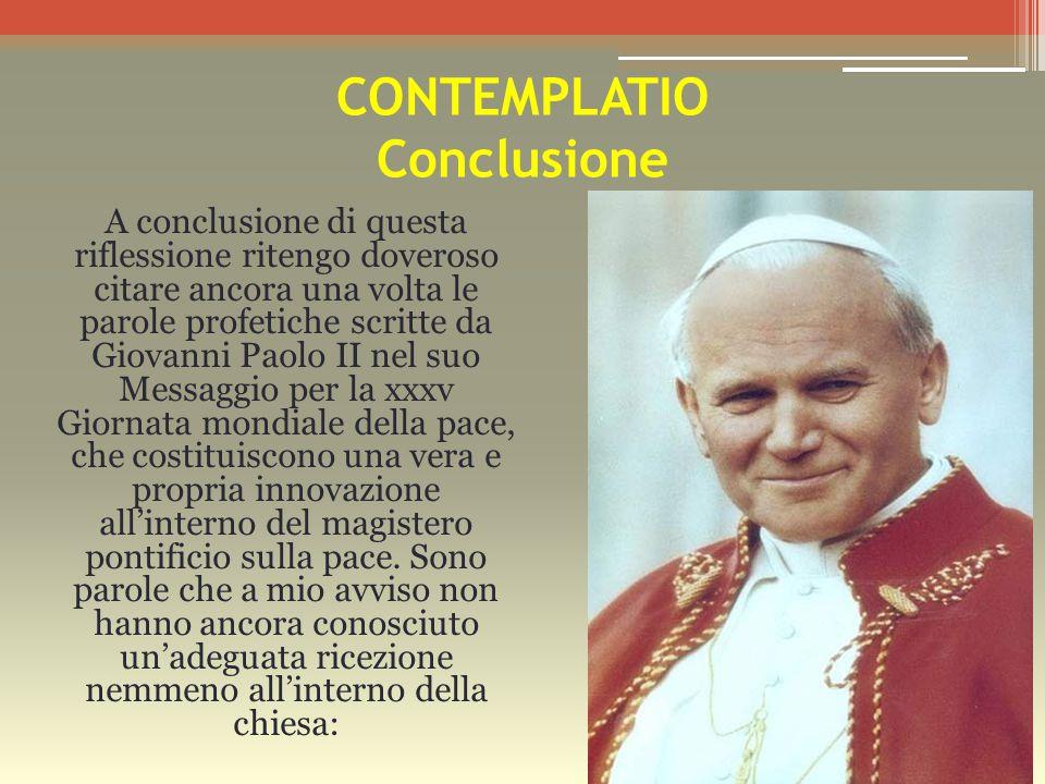 CONTEMPLATIO Conclusione A conclusione di questa riflessione ritengo doveroso citare ancora una volta le parole profetiche scritte da Giovanni Paolo
