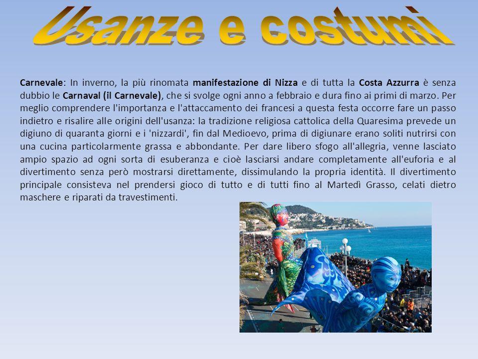 Carnevale: In inverno, la più rinomata manifestazione di Nizza e di tutta la Costa Azzurra è senza dubbio le Carnaval (il Carnevale), che si svolge ogni anno a febbraio e dura fino ai primi di marzo.