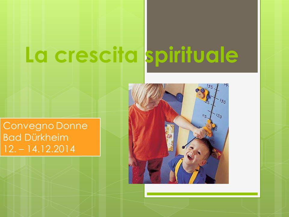 La crescita spirituale Convegno Donne Bad Dürkheim 12. – 14.12.2014