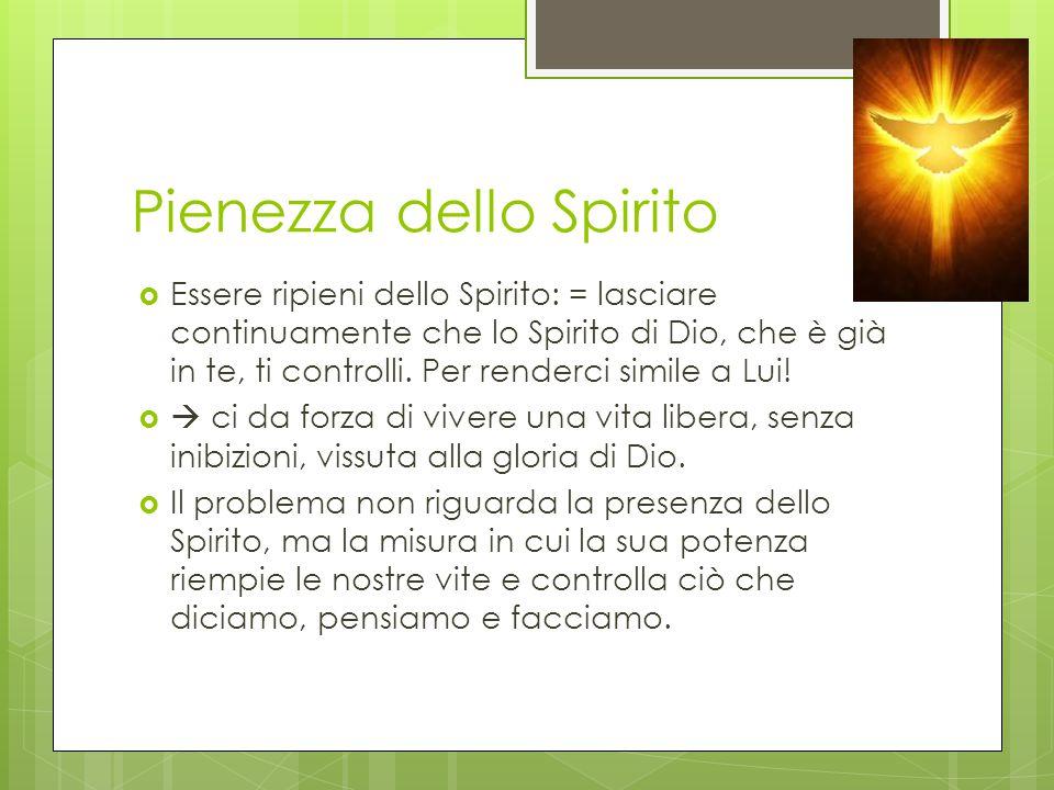Pienezza dello Spirito  Essere ripieni dello Spirito: = lasciare continuamente che lo Spirito di Dio, che è già in te, ti controlli.