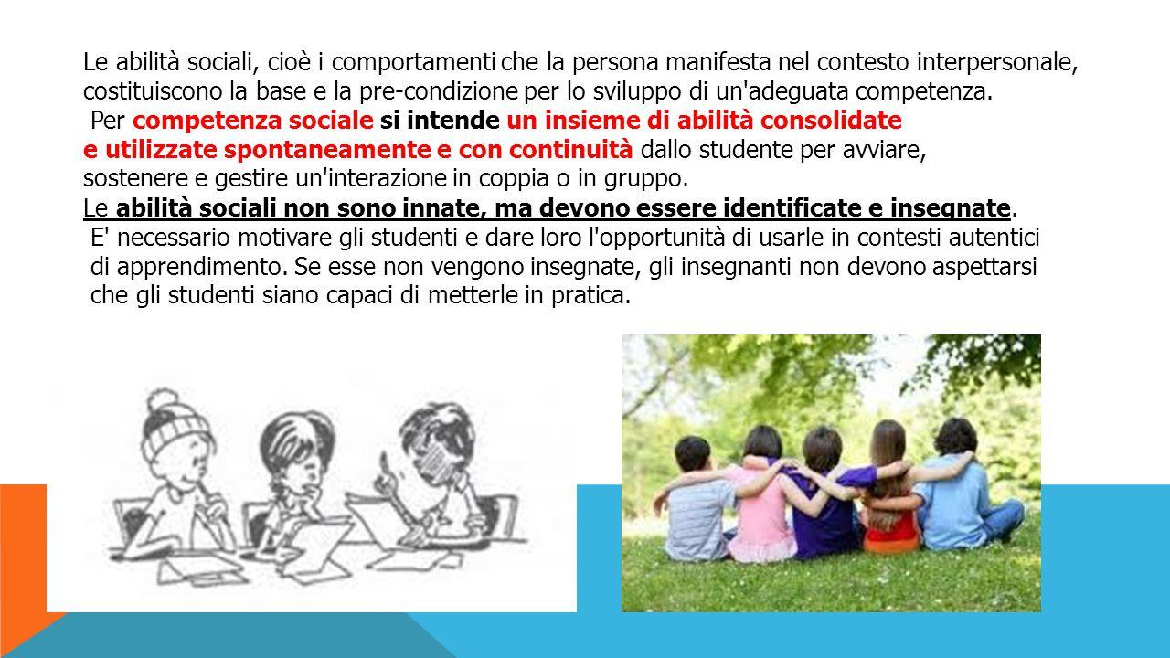 Le abilità sociali, cioè i comportamenti che la persona manifesta nel contesto interpersonale, costituiscono la base e la pre-condizione per lo svilup