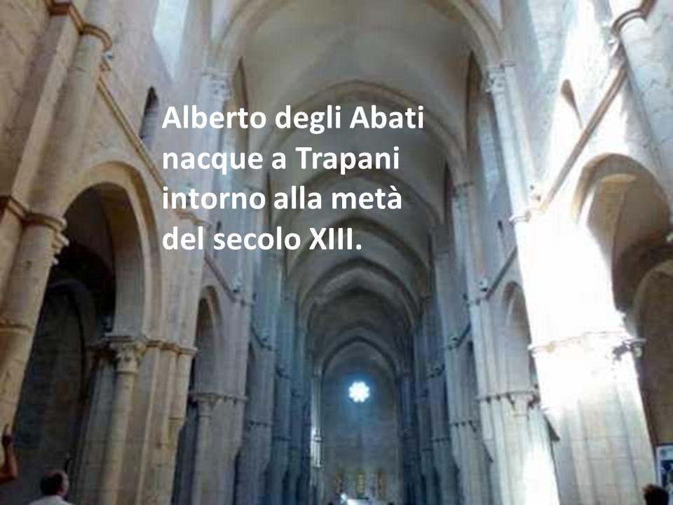 Alberto degli Abati nacque a Trapani intorno alla metà del secolo XIII.