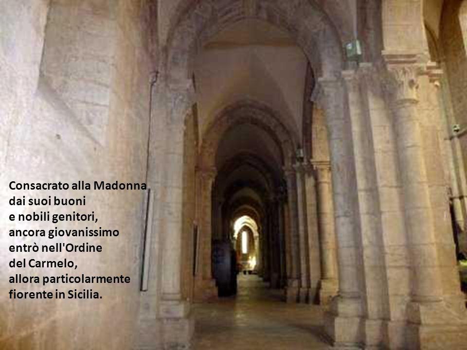 Consacrato alla Madonna dai suoi buoni e nobili genitori, ancora giovanissimo entrò nell Ordine del Carmelo, allora particolarmente fiorente in Sicilia.