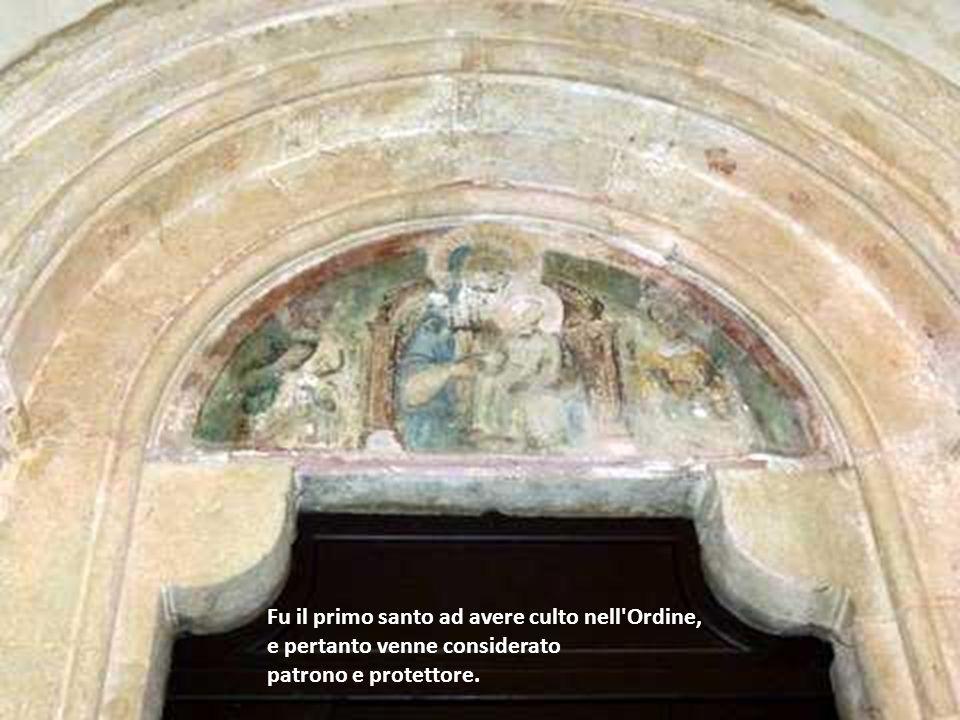 Fu il primo santo ad avere culto nell Ordine, e pertanto venne considerato patrono e protettore.