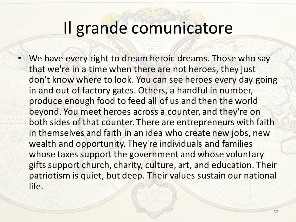 37 Il grande comunicatore We have every right to dream heroic dreams.