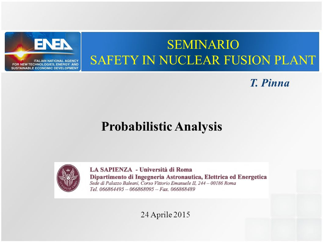 SEMINARIO SAFETY IN NUCLEAR FUSION PLANT 24 Aprile 2015 T. Pinna Probabilistic Analysis