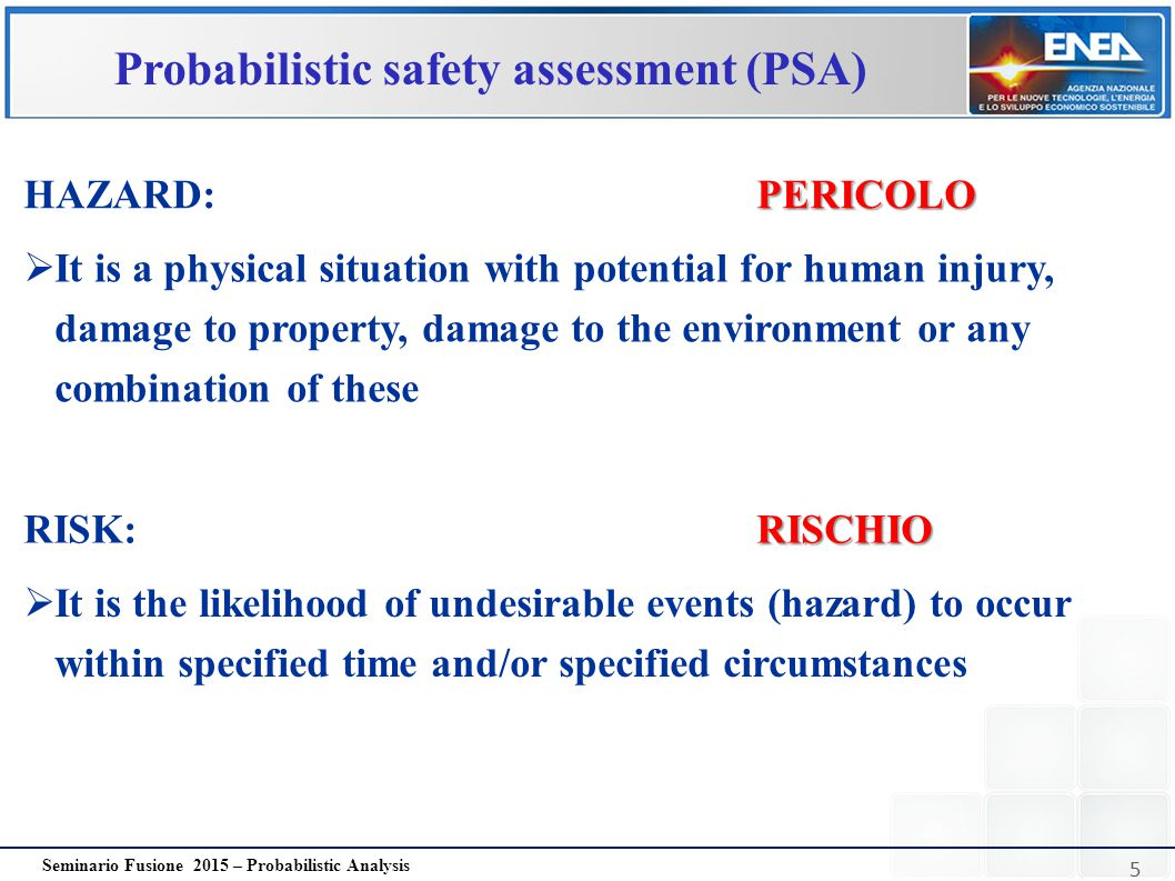 5 Seminario Fusione 2015 – Probabilistic Analysis Probabilistic safety assessment (PSA)  It is a physical situation with potential for human injury,