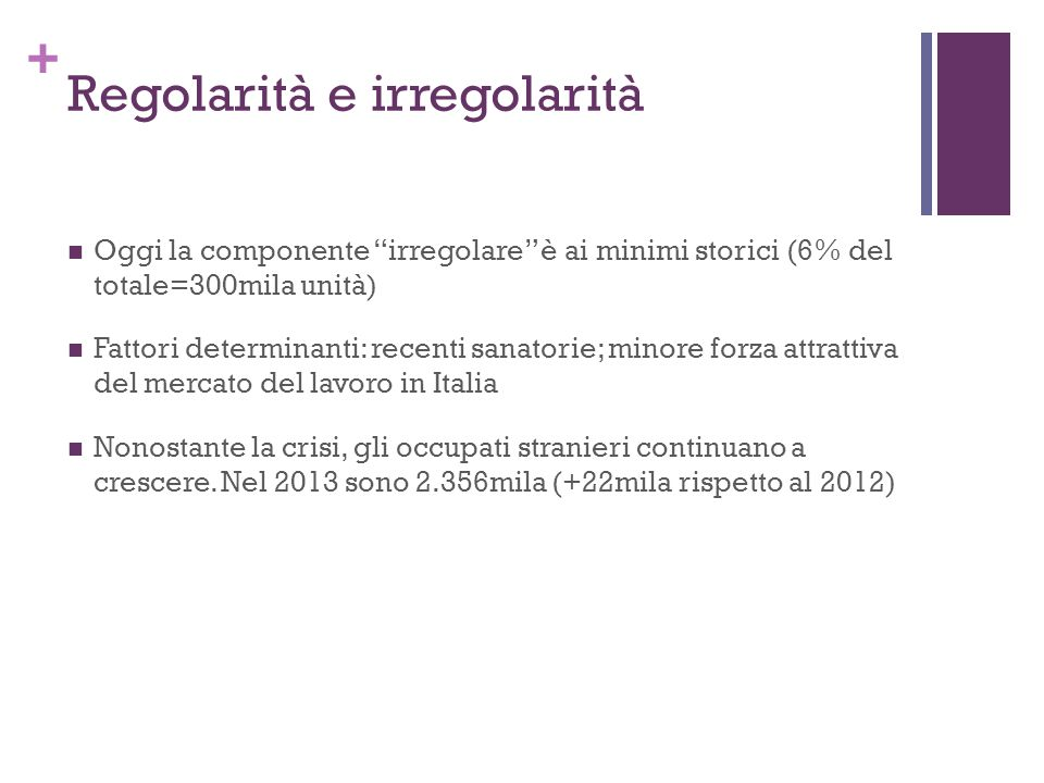 """+ Regolarità e irregolarità Oggi la componente """"irregolare"""" è ai minimi storici (6% del totale=300mila unità) Fattori determinanti: recenti sanatorie;"""